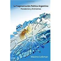 LA FRAGMENTACIÓN POLÍTICA ARGENTINA: PRESIDENTES Y ANTINOMIAS
