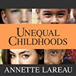 Unequal Childhoods: Class, Race, and Family Life, Second Edition, with an Update a Decade Later | Annette Lareau