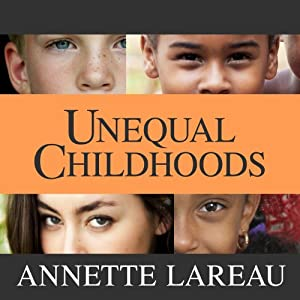 Unequal Childhoods: Class, Race, and Family Life, Second Edition, with an Update a Decade Later | [Annette Lareau]