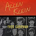 Allen Klein: The Man Who Bailed Out the Beatles, Made the Stones, and Transformed Rock & Roll Audiobook by Fred Goodman Narrated by Mike Chamberlain