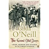The Good Old Days: Poverty, Crime and Terror in Victorian Londonby Gilda O'Neill