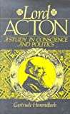 Lord Acton: A Study in Conscience and Politics (1558152709) by Himmelfarb, Gertrude