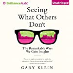 Seeing What Others Don't: The Remarkable Ways We Gain Insights | Gary Klein