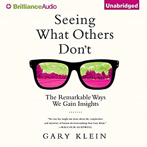 Seeing What Others Don't: The Remarkable Ways We Gain Insights | Livre audio Auteur(s) : Gary Klein Narrateur(s) : Christopher Lane