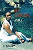 Me, My Cancer, and I (1424186803) by Wilson, K.