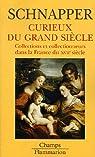 Curieux du Grand Si�cle : Collections et collectionneurs dans la France du XVIIe si�cle, II Oeuvres d'art par Schnapper