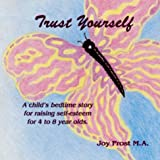 Trust Yourself: A Child's Bedtime Story for Raising Self-Esteem for 3 to 9 Year Olds
