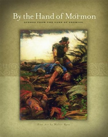 By the Hand of Mormon: Scenes from the Land of Promise, WALTER RANE