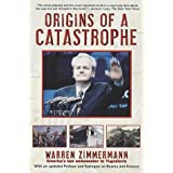 Origins of a Catastrophe: Yugoslavia and Its Destroyers- -America's Last Ambassador Tells What Happened an d Why...