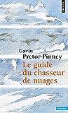 Le Guide du chasseur de nuages (French Edition) (2757805630) by Gavin Pretor-Pinney