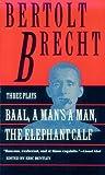 Baal, A Man's a Man, and the Elephant Calf (Brecht, Bertolt) (080213159X) by Brecht, Bertolt