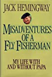 Misadventures of a Fly Fisherman: My Life With and Without Papa
