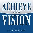 Achieve Your Vision Hörbuch von Alex Freytag Gesprochen von: Alex Freytag