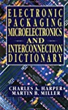 img - for Electronic Packaging, Microelectronics, and Interconnection Dictionary book / textbook / text book