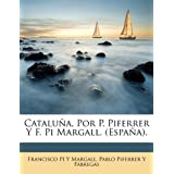 Cataluña, Por P. Piferrer Y F. Pi Margall. (España).