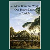 The More Beautiful World Our Hearts Know Is Possible | [Charles Eisenstein]