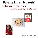 Enhance Creativity!: Increase Creativity With Hypnosisby Trevor H Scott
