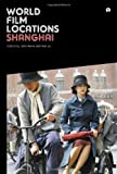 John Berra World Film Locations: Shanghai (Intellect Books - World Film Locations)