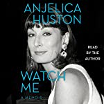 Watch Me: A Memoir | Anjelica Huston