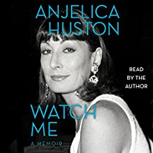 Watch Me: A Memoir (       UNABRIDGED) by Anjelica Huston Narrated by Anjelica Huston