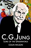 Colin Wilson C.G.Jung: Lord of the Underworld