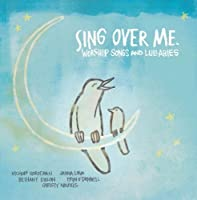 Sing Over Me: Worship Songs & Lullabies by Sparrow