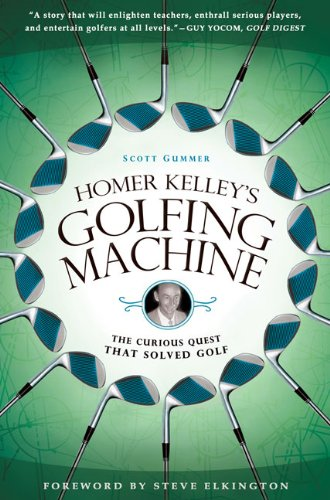 Download Homer Kelley's Golfing Machine: The Curious Quest That Solved Golf