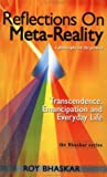 Reflections on Meta-Reality: Transcendence, Emancipation and Everyday Life (The Bhaskar Series)
