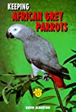 Keeping African Grey Parrots (Ts-111) (0866229574) by Alderton, David