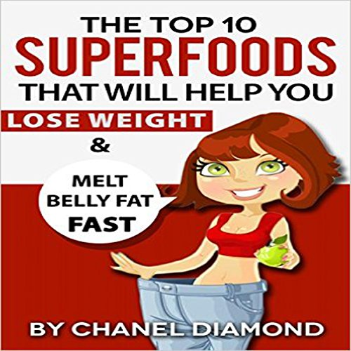 The Top 10 Superfoods That Will Help You Lose Weight & Melt Belly Fat Fast by Chanel Diamond