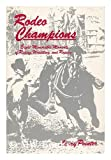 Rodeo Champions: Eight Memorable Moments in Riding, Wrestling, and Roping