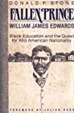 img - for Fallen Prince: William James Edwards, Black Education, and the Quest for Afro-American Nationality book / textbook / text book