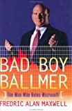 Bad Boy Ballmer: The Man Who Rules Microsoft