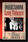The Guide To Understanding Gang Violence: Exploring The Mentality Behind The Madness