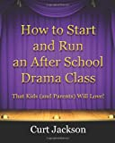 img - for How to Start and Run an After School Drama Class: That Kids (and Parents) Will Love! book / textbook / text book