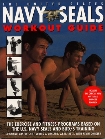 The United States Navy SEALs Workout Guide: The Exercises and Fitness Programs Used by the U.S. Navy SEALS and Bud's Training