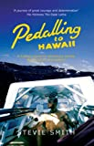Pedalling to Hawaii: A Human Powered Adventure Across the Western Hemisphere (1840244461) by Smith, Stevie