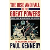 The Rise and Fall of the Great Powers: Economic Change and Military Conflict from 1500-2000by Paul Kennedy