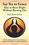 img - for Say Yes to Grace: How to Burn Bright Without Burning Out book / textbook / text book