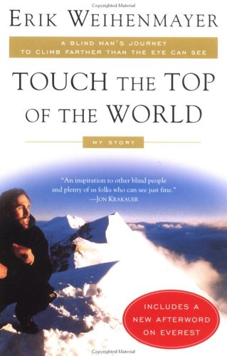 Touch the Top of the World: A Blind Man's Journey to Climb Farther than the Eye Can See: My Story, Erik Weihenmayer