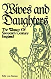 Wives and Daughters: The Women of Sixteenth Century England (0878752463) by Emerson, Kathy Lynn
