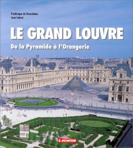 Le grand louvre de la pyramide l 39 orangerie fr d rique de gravelaine - Date de construction du louvre ...