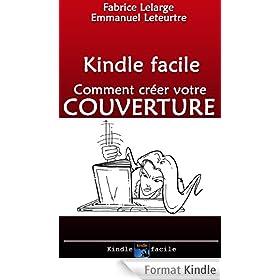 Pr�paration de votre livre pour Kindle: Cr�ez la COUVERTURE de votre ebook !