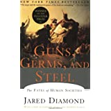 Guns, Germs, and Steel: The Fates of Human Societies ~ Jared Diamond