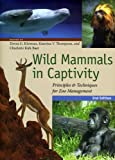 Wild Mammals in Captivity - Principles and Techniques for Zoo Management 2e