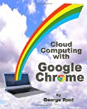 George Root Cloud Computing with Google Chrome