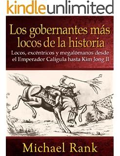 Los Gobernantes Más Locos De La Historia