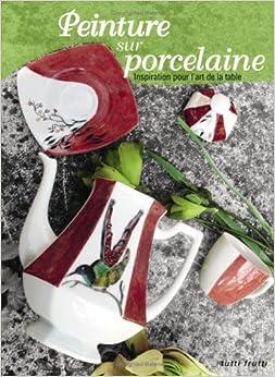 """peinture sur porcelaine ; inspiration pour l'art de la table"""" (French"""