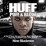 Huff, Puff & Blow, Book 1: A Trio of Sexy, Sick and Sinister Black Werewolf Tales Featuring a Booty Call for Justice   Nine Blackmon
