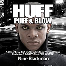 Huff, Puff & Blow, Book 1: A Trio of Sexy, Sick and Sinister Black Werewolf Tales Featuring a Booty Call for Justice Audiobook by Nine Blackmon Narrated by Nine Blackmon